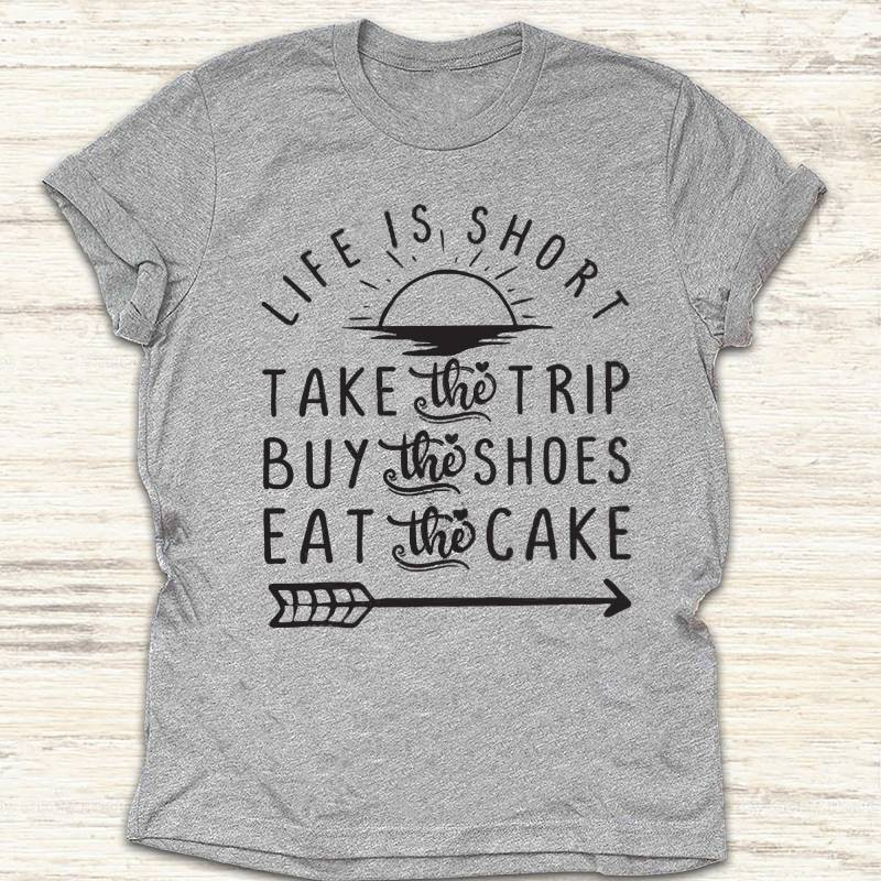 Life Is Short Take The Trip Buy The Shoes Eat The Cake Camping T-shirt
