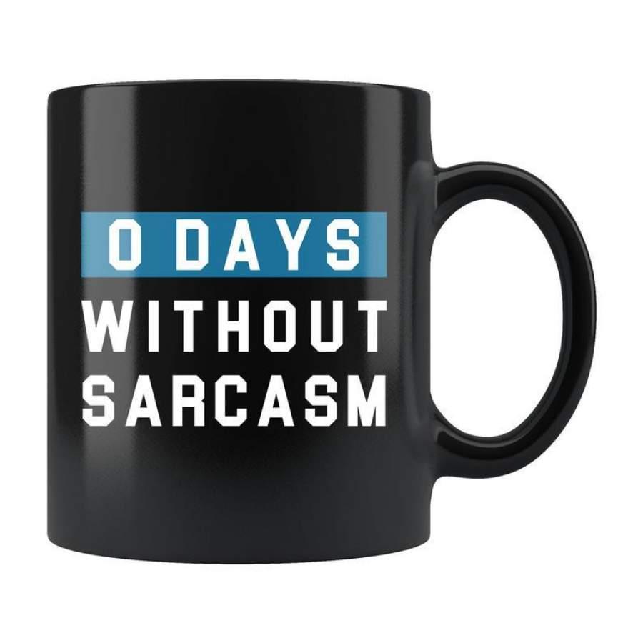 0 days without sarcasm, funny sarcastic mug, sarcastic gift, sarcasm gift, sarcasm mug, gift for sarcastic person, work gift, worker gift, coworker gift - GST