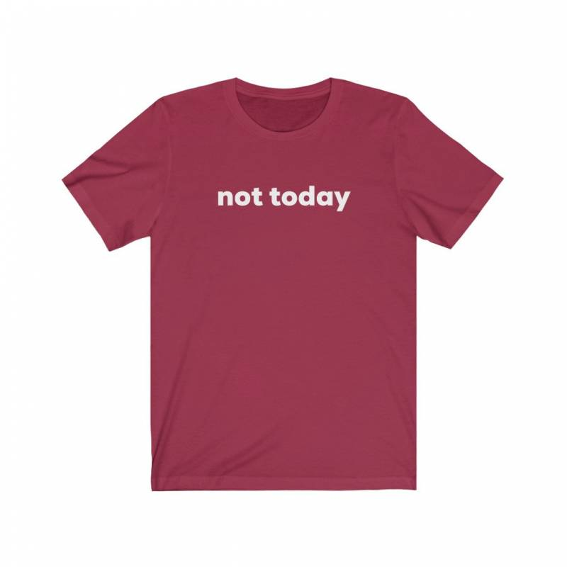Not Today Shirt - Funny Shirts for Women - Sarcastic Shirts for Women - Unisex Bella Canvas Short Sleeve Tee