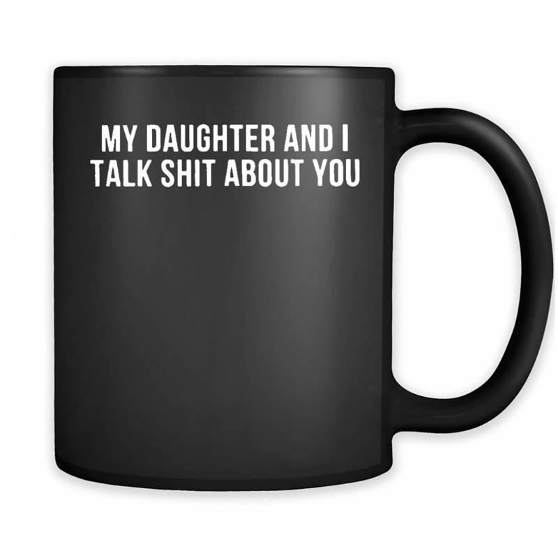 My Daughter And I Talk Shit About You – Mug