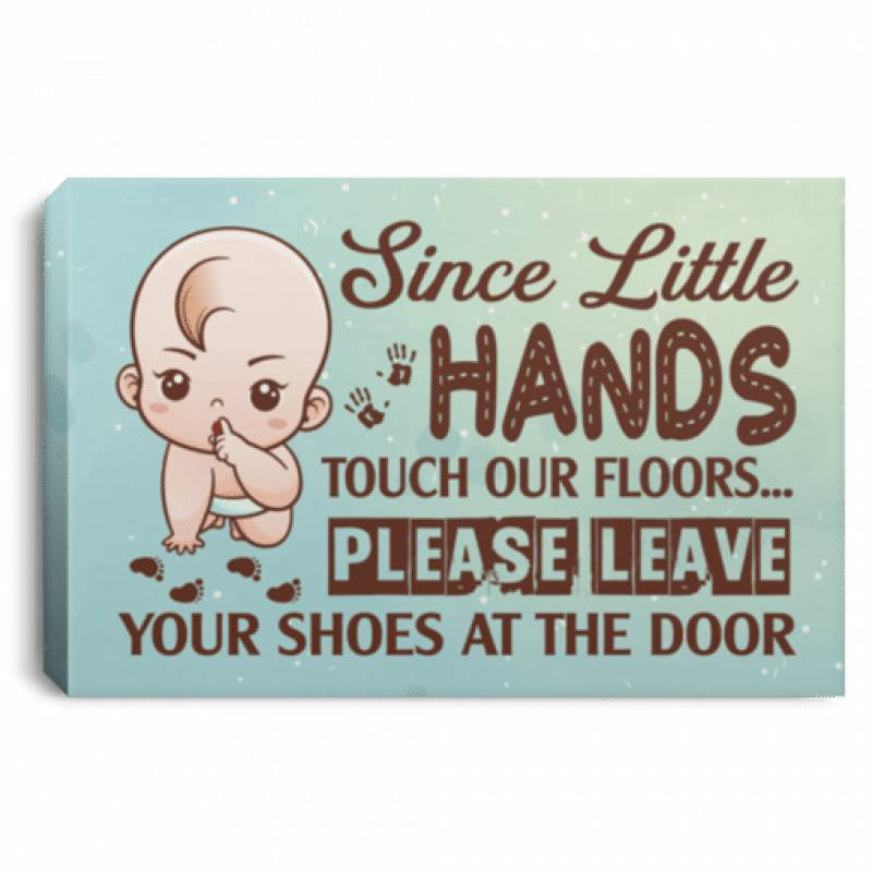 Since Little Hands Touch Our Floors Please Leave Your Shoes At The Door Wrapped Framed Canvas Prints  Unframed Poster  Home Decor Wall Art