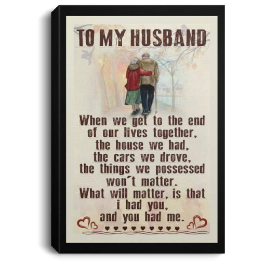 To my husband when we get to the end of our life together poster, canvas