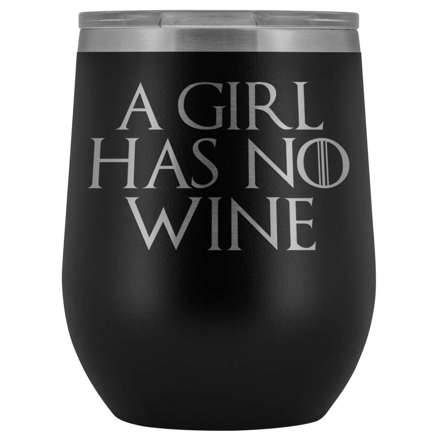 A Girl Has No Wine Tumbler Mug - Funny GOT Fan Mother's Day Mom Girlfriend Wife Name Arya Alcohol Coffee Cup