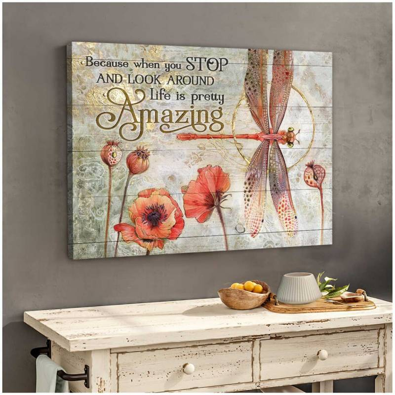 Dragonfly Life is pretty amazing Poster Canvas 5632203075