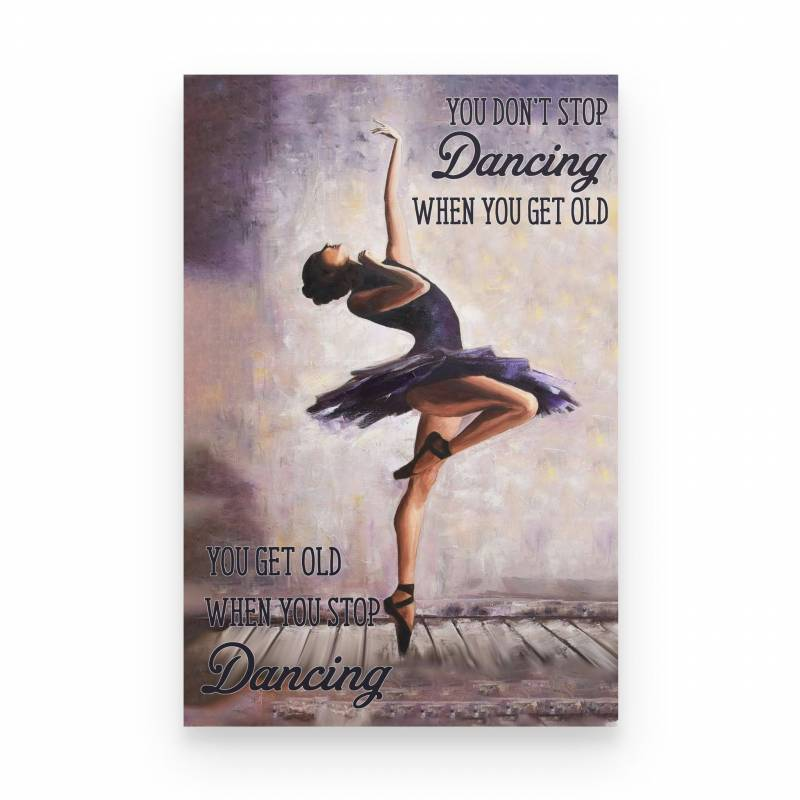 Ballet Get Old When Stop Dancing - Poster