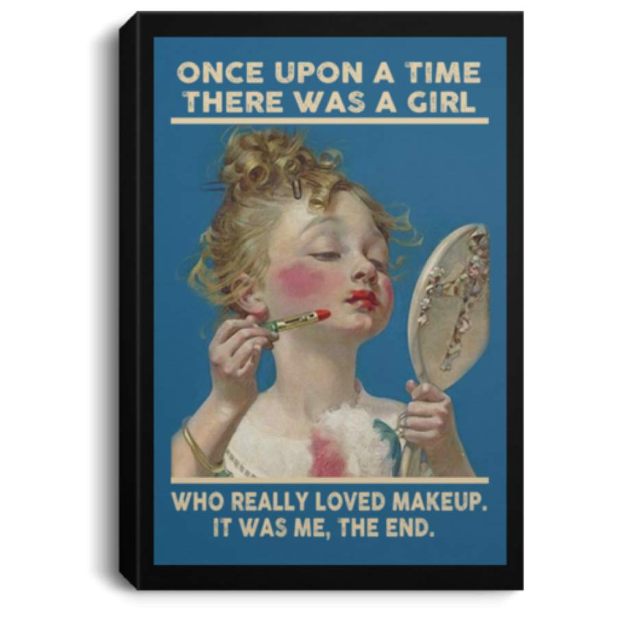 Once upon a time there was a girl who really loved makeup poster, canvas