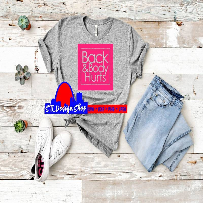 Back and Body Hurts svg dxf cut png jpeg file Woman Mom aging over the hill Birthday party 40s 50s 60s t-shirts decals Silhouette cricut