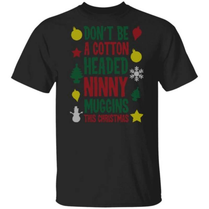 Don't Be A Cotton Headed Ninny Muggins This Christmas Ugly Sweater Hoodie Ls