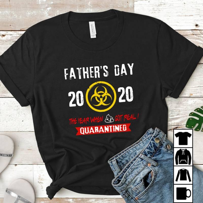Father's Day 2020 The Year When Shit Got Real Quarantined Mug, T-Shirt, Long Sleeve, Sweatshirt, Hoodie