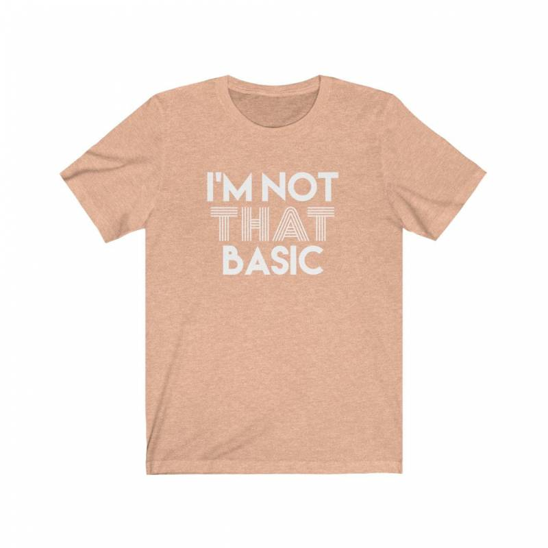 I'm Not That Basic Shirt, Funny Shirts for Women, Womens Tshirts, Gift for Friend, Gift for Sister, Gift for Daughter, Gift for Teen GIrl