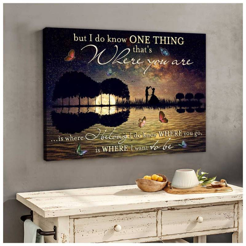 I do know where you go is where I want to be Poster Canvas 4932203062