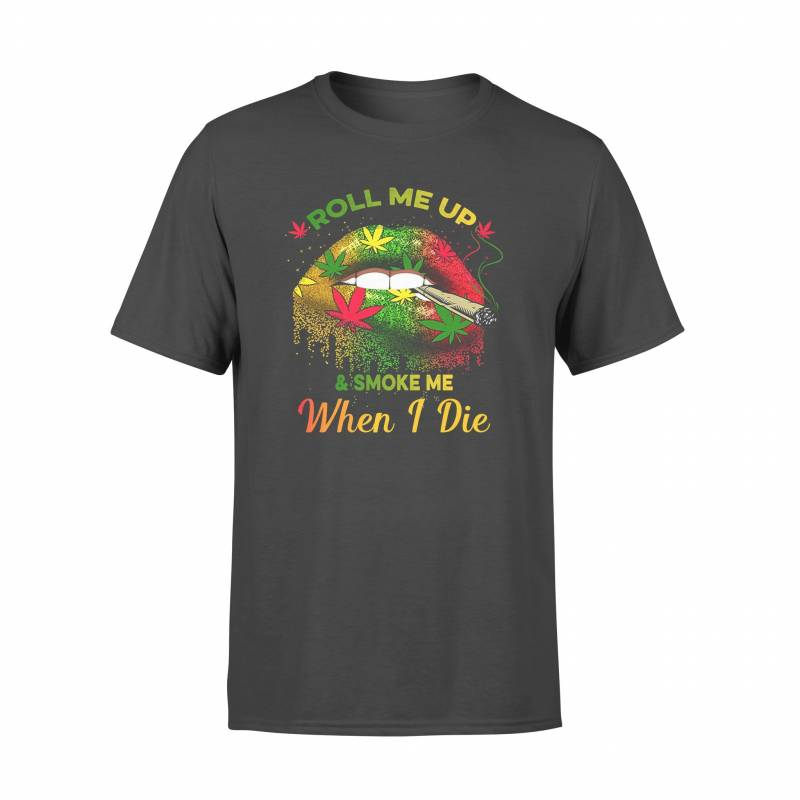 420 Roll Me Up And Smoke Me When I Die - Standard T-shirt