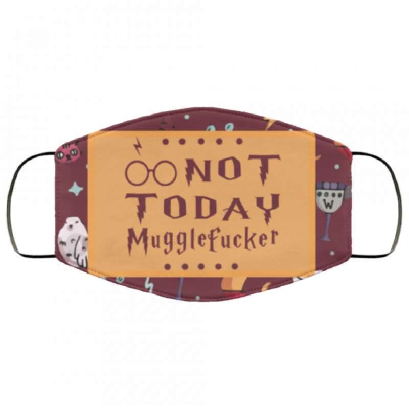 Not today Mugglefucker face mask