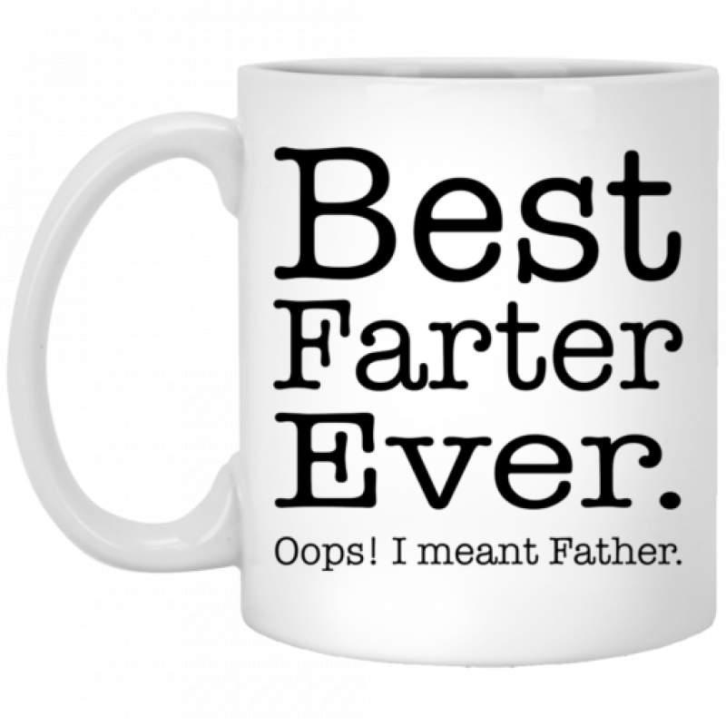 Best farter ever Oops I mean father mug