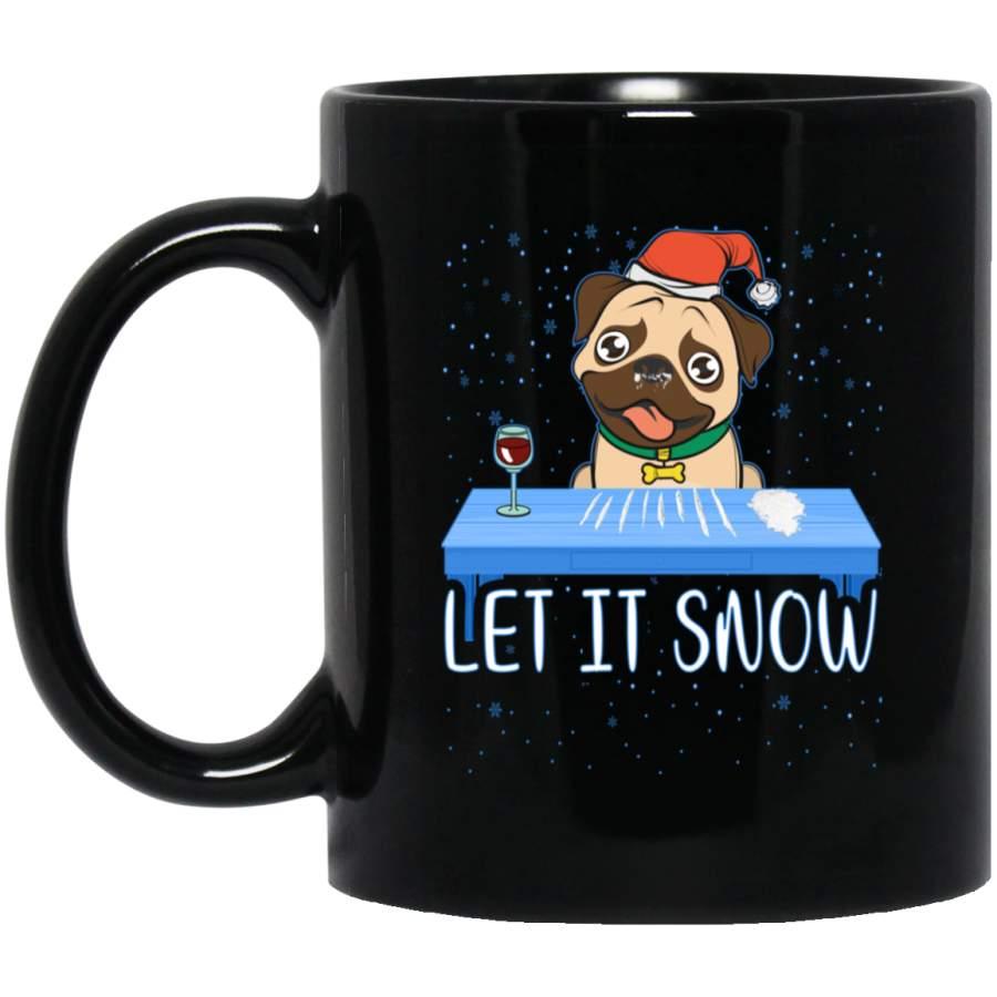 Let It Snow Dog Pug Funny Mug Cup Coffee 11 oz 15 oz