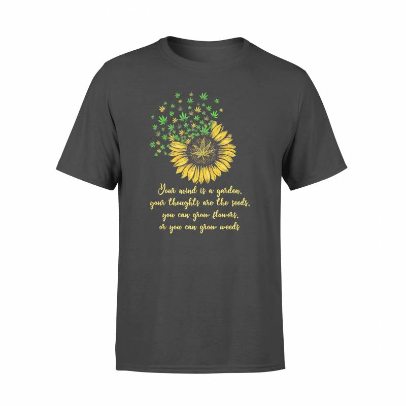 420 Your Mind Is A Garden - Standard T-shirt