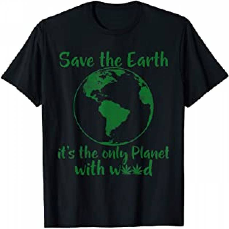 Save The Earth It's the only Planet with Weed Hoodie T-Shirt
