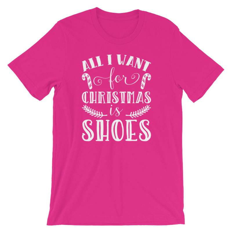 All I Want For Christmas Is Shoes Tee | Funny Xmas Song Presents T-Shirt | Shoes Lover Xmas Best Outfit Gift Idea | Christmas Holiday Shirt