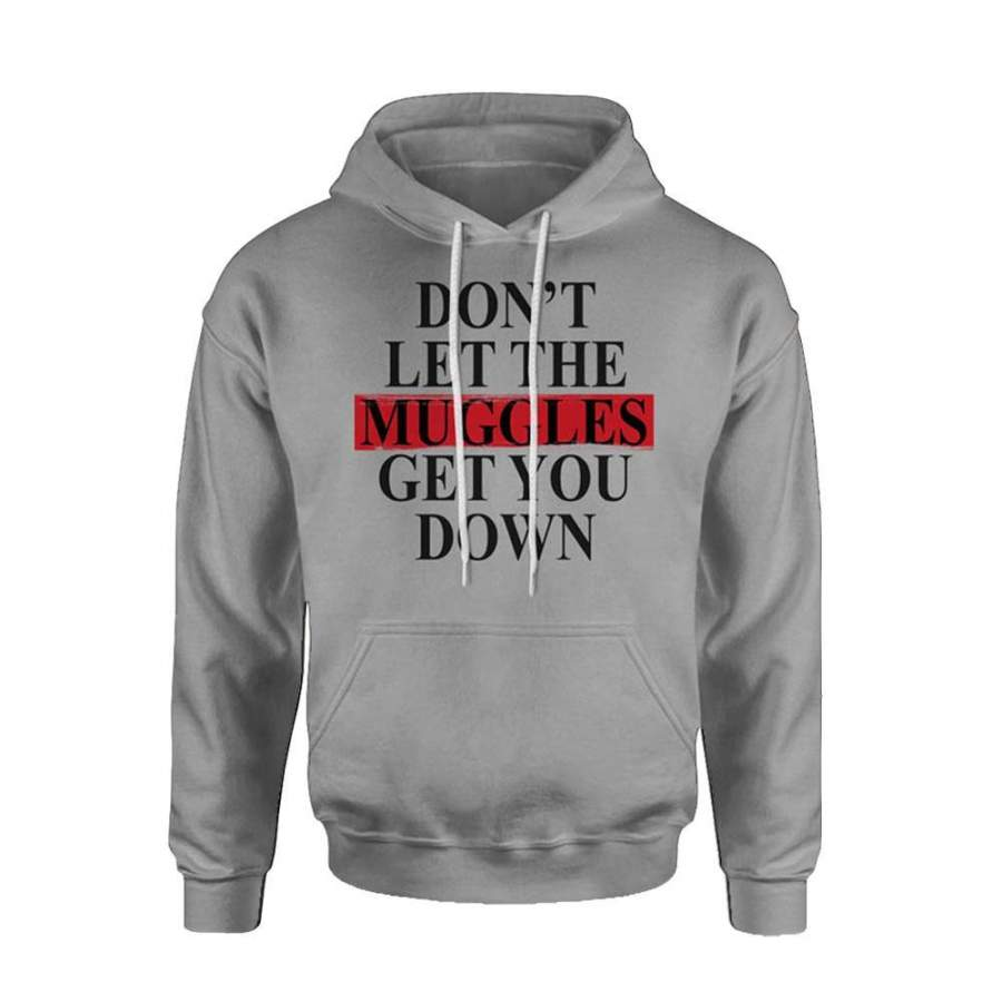 Dont Let The Muggles Get You Down Hoodie