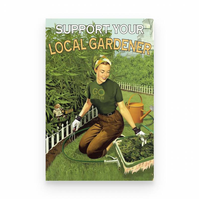 420, Gardening Support Your Local Gardener - Poster