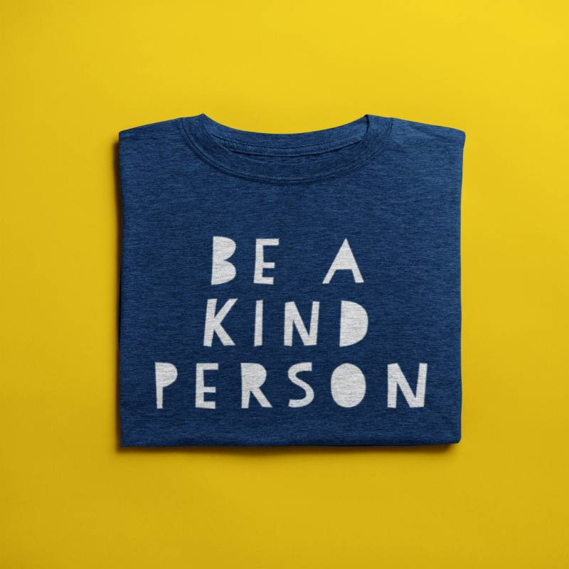 Be a Kind Person Shirt, Be Kind Shirt, Shirts for Women, Womens Tshirts, Womens Shirts, Inspirational Shirt, Be Nice Shirt, Be a Good Human
