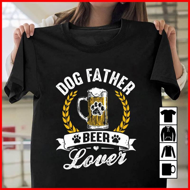 Dog Father Beer Lover Father's Day Mug, T-Shirt, Long Sleeve, Sweatshirt, Hoodie