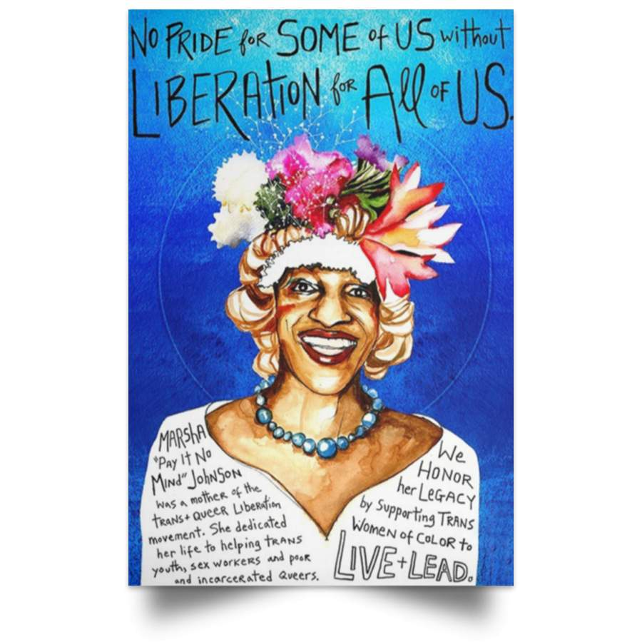 Marsha P Johnson Poster No Pride For Some Of Us Without Liberation For All Os Us