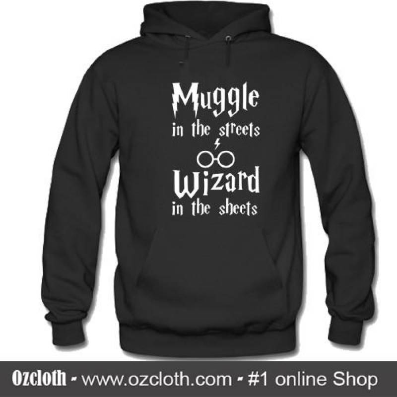Muggle In The Streets Wizard In The Sheets Hoodie
