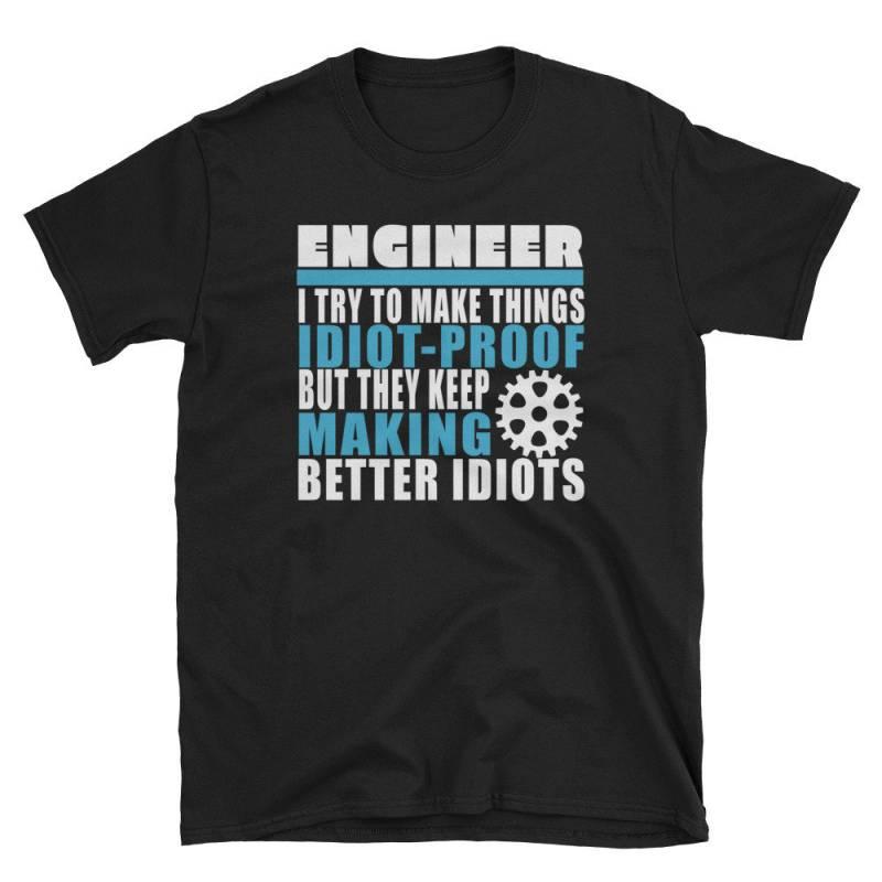 Make Things Idiot-Proof... Keep Making Better Idiots T-Shirt