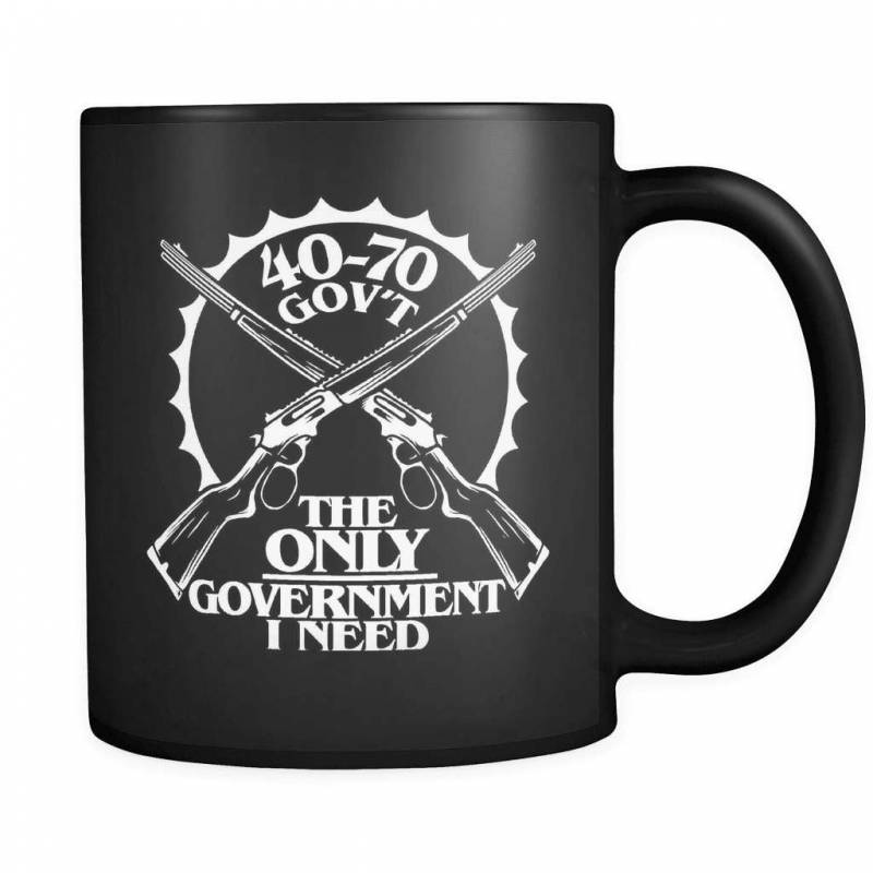 40-70 The Only Government I Need! - Luxury Gun Mug