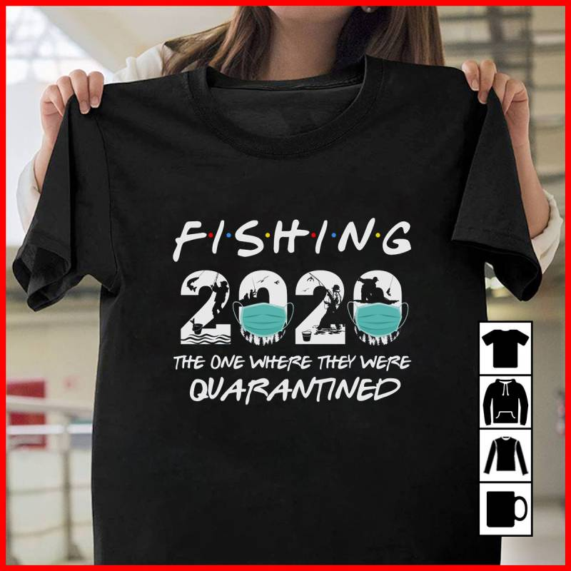 Fishing 2020 Friends, The One Where They Were Quarantined, Fish Love Mug, T-Shirt, Long Sleeve, Sweatshirt, Hoodie