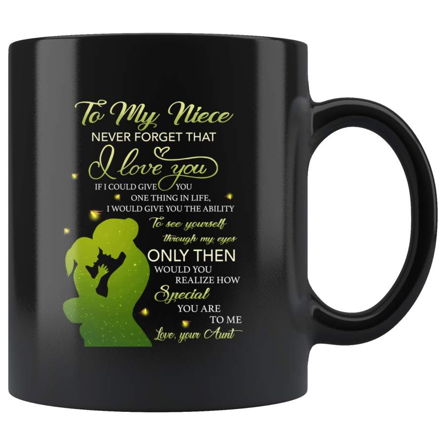 To My Niece Never Forget That I Love You Gift From Aunt Black Coffee Mug