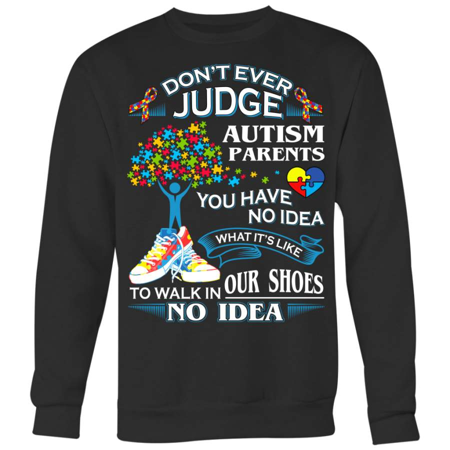 Don't Ever Judge Autism Parents You Have No Idea What It's Like To Walk In Our Shoes No Idea Shirts, Autism Shirts