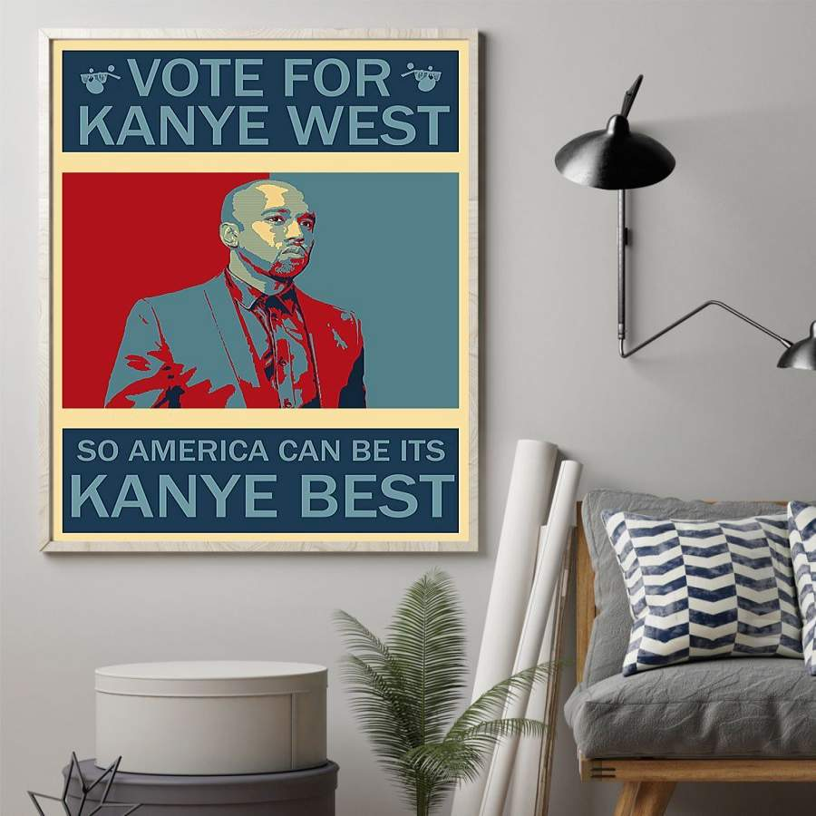 Vote For Kanye West So America Can Be Its Kanye Best Shirt Kanye 2020 Poster