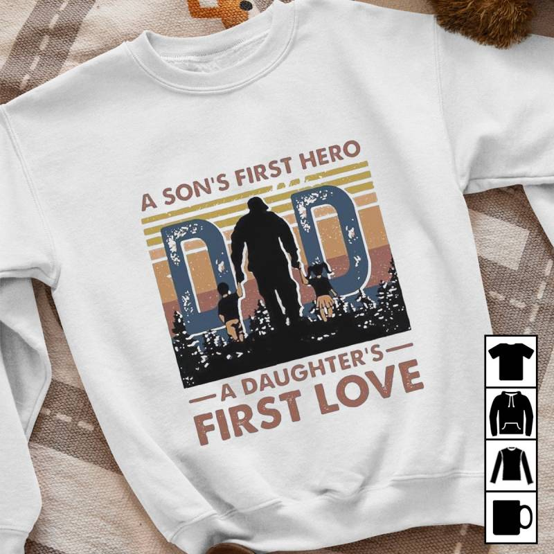 Dad, A Son's First Hero A Daughter's First Love Vintage Father's Day Mug, T-Shirt, Long Sleeve, Sweatshirt, Hoodie