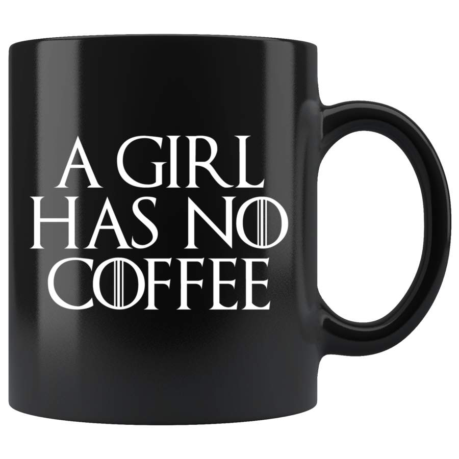 A Girl Has No Coffee Mug - Funny GOT Fan Mother's Day Mom Girlfriend Wife Name Arya Cup