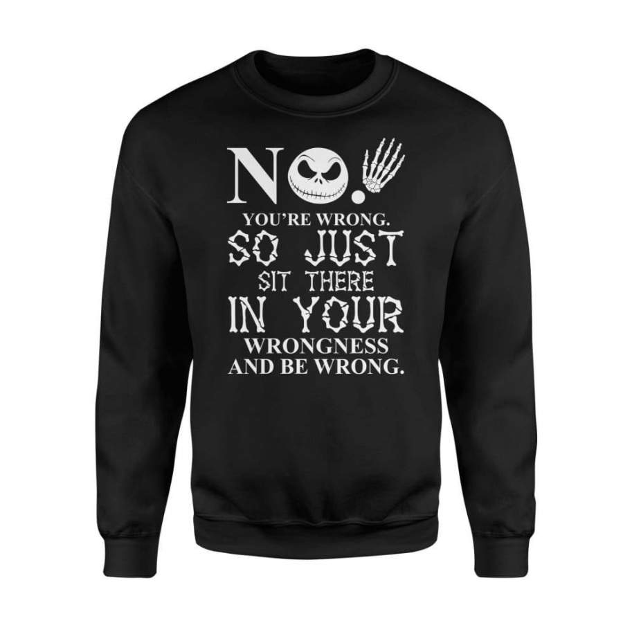 No You're Wrong So Just Sit There In Your Wrongness And Be Wrong Jack Skellington Halloween Cotume - Standard Fleece Sweatshirt