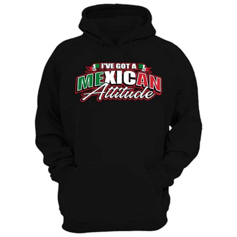 I've got a Mexican Attitude Hoodie