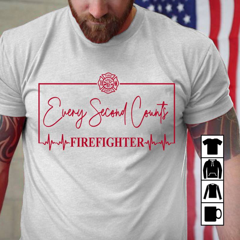 Every Second Counts Firefighter Mug, T-Shirt, Long Sleeve, Sweatshirt, Hoodie