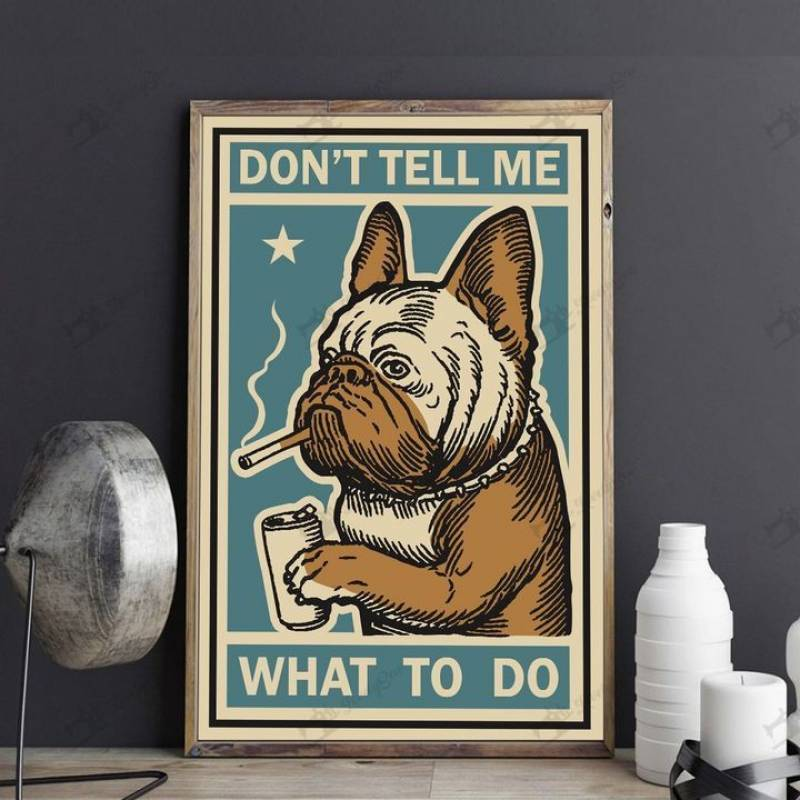 French bulldog don't tell me what to do Poster Canvas 5632203019