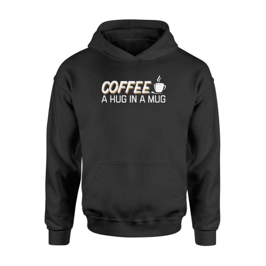 Coffee a Hug in a Mug Cute Funny Coffee Lover Shirt - Standard Hoodie
