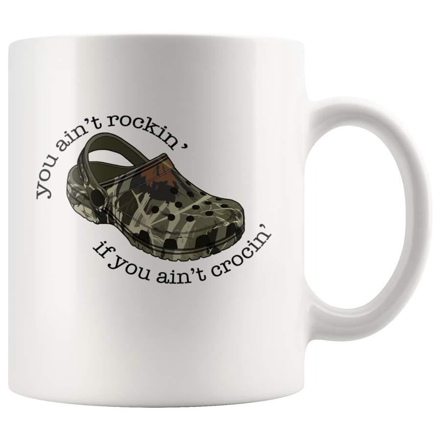 Crocs Camouflage You Ain't Rockin If You Ain't Crocin White Coffee Mug