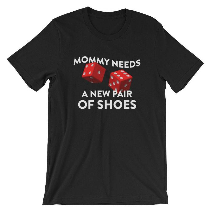 Mommy Needs A New Pair Of Shoes With Two Red Dice Cool Unisex T-Shirt | Mother's Day Pride Party Celebration Best Souvenir Short-Sleeve Tee