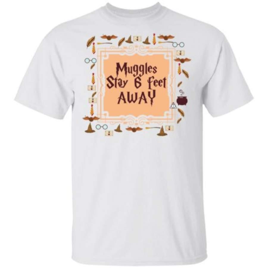Muggles stay 6 feet away shirt