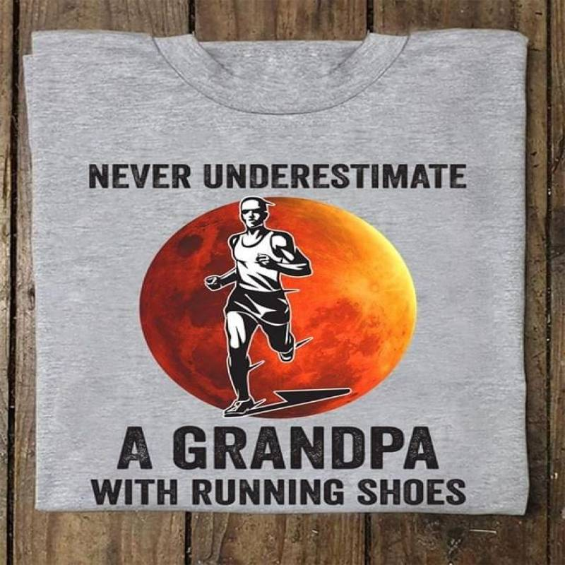 Never underestimate a grandpa with running shoes for running lover t shirt hoodie sweatshirt