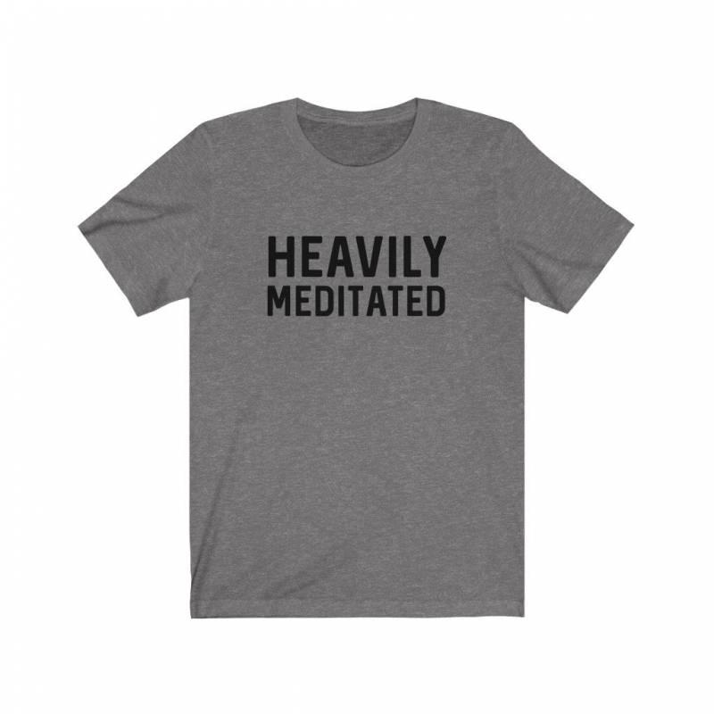 Heavily Meditated Shirt, Funny Shirts, Yoga Shirt, Meditation Shirt, Mindfulness Shirt,