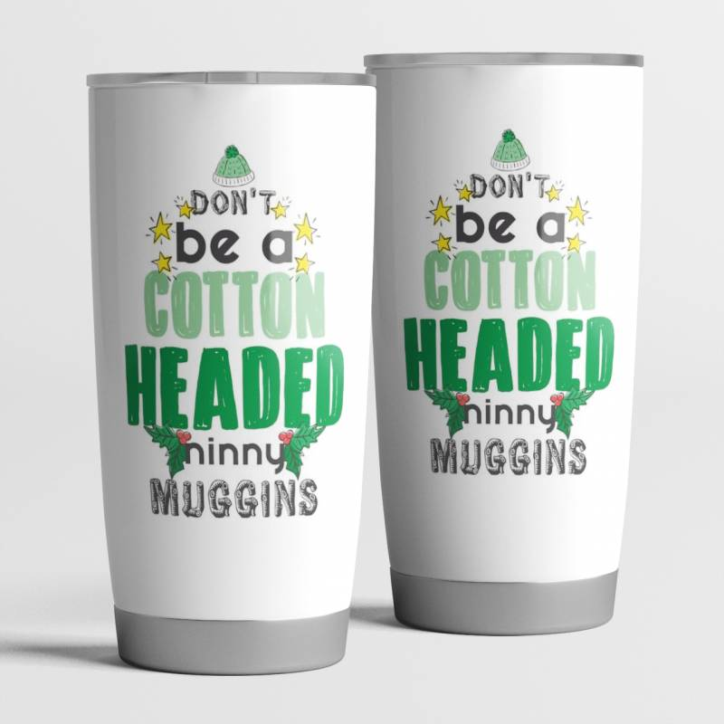 Don't Be A Cotton Headed Ninny Muggins Christmas Tumbler 20oz