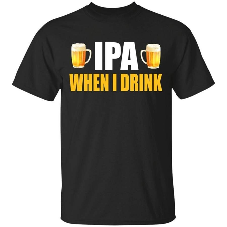 Ipa When I Drink,Funny Beer,Gift,Beer Men T-Shirt