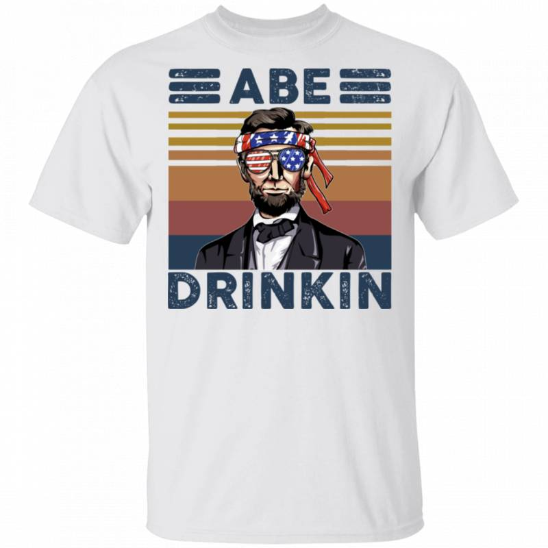 Abraham Lincoln Abe Drinkin 4th July shirt