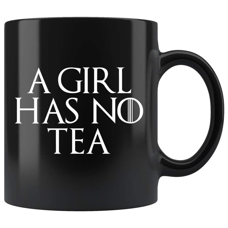 A Girl Has No Tea Mug - Funny GOT Fan Mother's Day Mom Girlfriend Wife Name Arya Coffee Cup
